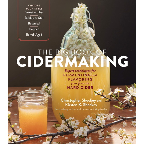 The Big Book of Cidermaking: Expert Techniques for Fermenting and Flavoring Your Favorite Hard Cider